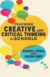 Teaching Creative and Critical Thinking in Schools by Russell Grigg
