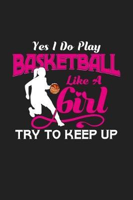 Yes I Do Play Basketball Like a Girl Try To Keep Up by Deep Senses Designs