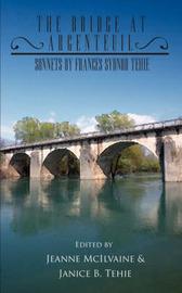 The Bridge at Argenteuil: Sonnets by Frances Sydnor Tehie by McIlvaine Jeanne McIlvaine image