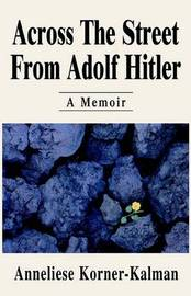 Across the Street from Adolf Hitler by Anneliese Korner-Kalman