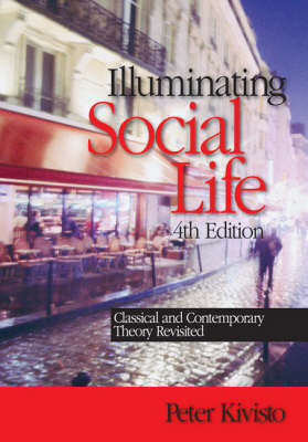 Illuminating Social Life: Classical and Contemporary Theory Revisited by Peter J Kivisto