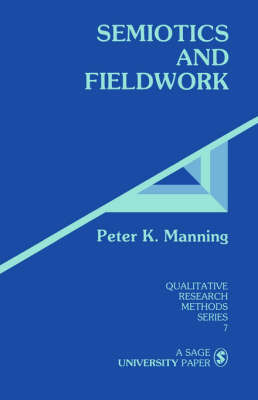 Semiotics and Fieldwork by Peter K Manning