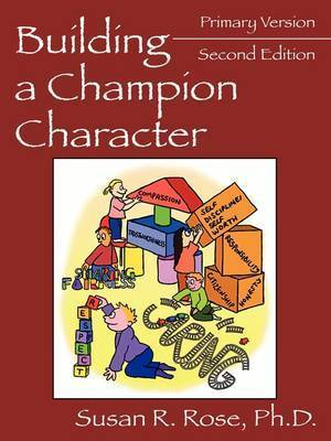 Building a Champion Character by Susan , R. Rose M.Ed.