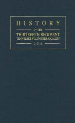History of the Thirteenth Regiment Tennessee Volunteer Cavalry USA by Samuel W Scott