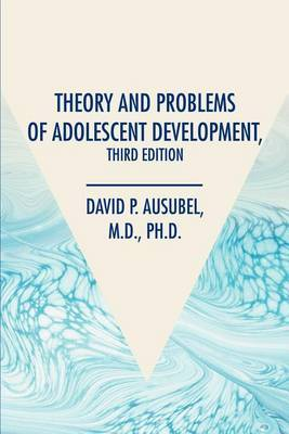 Theory and Problems of Adolescent Development, Third Edition by David P. Ausubel