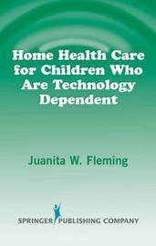 Home Health Care for Children Who are Technology Dependent by Juanita W Fleming