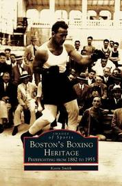 Boston's Boxing Heritage by Kevin Smith