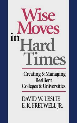 Wise Moves in Hard Times by David W. Leslie