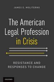 The American Legal Profession in Crisis by James E Moliterno