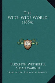 The Wide, Wide World (1854) by Elizabeth Wetherell