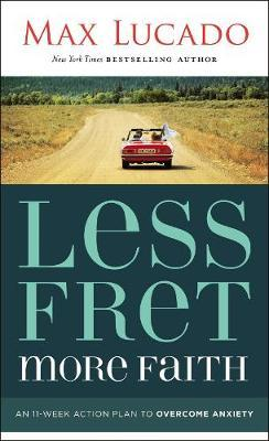 Less Fret, More Faith by Max Lucado