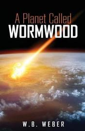 A Planet Called Wormwood by W B Weber image