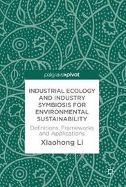 Industrial Ecology and Industry Symbiosis for Environmental Sustainability by Xiaohong Chen