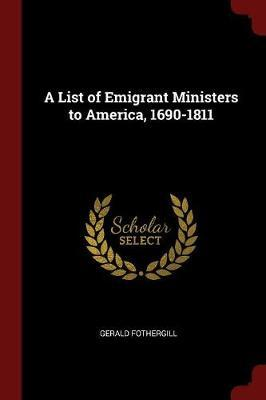 A List of Emigrant Ministers to America, 1690-1811 by Gerald Fothergill