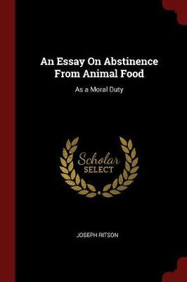 An Essay on Abstinence from Animal Food by Joseph Ritson