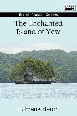 The Enchanted Island of Yew by L.Frank Baum
