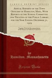 Annual Reports of the Town Officers of Hamilton, Mass., with Reports of the School Committee and Trustees of the Public Library for the Year Ending December 31, 1919 by Hamilton Massachusetts