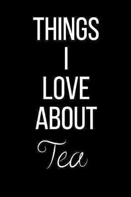 Things I Love About Tea by Cool Journals Press