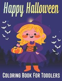 Happy Halloween Coloring Book For Toddlers by Byron Escobedo