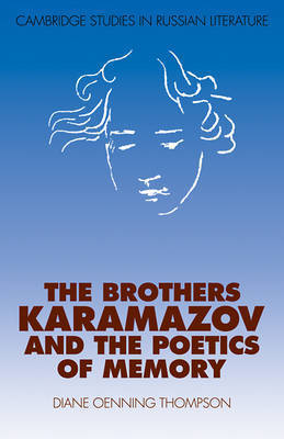 The Brothers Karamazov and the Poetics of Memory by Diane Oenning Thompson