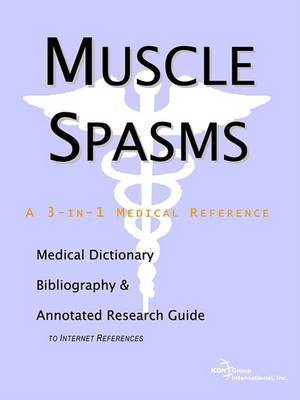 Muscle Spasms - A Medical Dictionary, Bibliography, and Annotated Research Guide to Internet References by ICON Health Publications