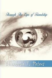 Through the Eyes of Friendship by Elizabeth T. Peters