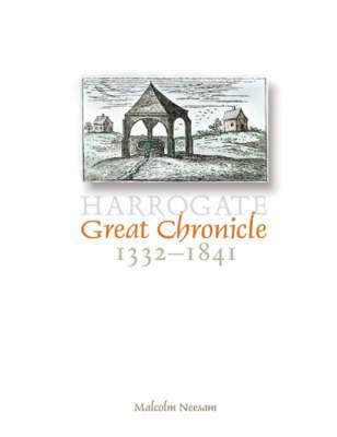 Harrogate Great Chronicle, 1332-1841 by Malcolm Neesam image