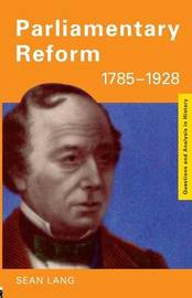Parliamentary Reform 1785-1928 by Sean Lang
