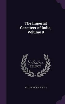 The Imperial Gazetteer of India, Volume 9 by William Wilson Hunter image