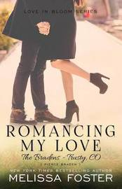 Romancing My Love (The Bradens at Trusty) by Melissa Foster