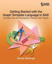 Getting Started with the Graph Template Language in SAS by Sanjay Matange