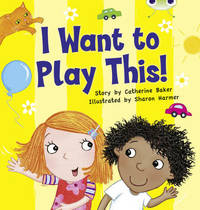 I Want to Play This! by Catherine Baker