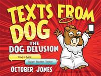 Texts From Dog: The Dog Delusion by October Jones