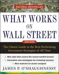 What Works on Wall Street, Fourth Edition: The Classic Guide to the Best-Performing Investment Strategies of All Time by James P O'Shaughnessy