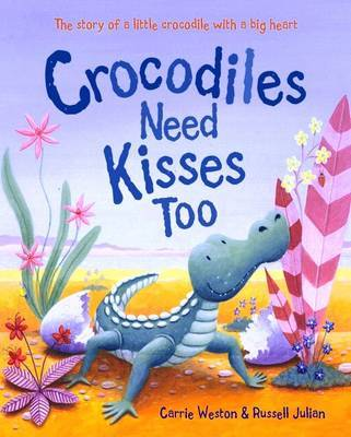 Crocodiles Need Kisses Too by Carrie Weston image