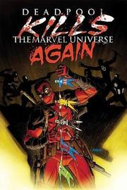 Deadpool Kills The Marvel Universe Again by Cullen Bunn
