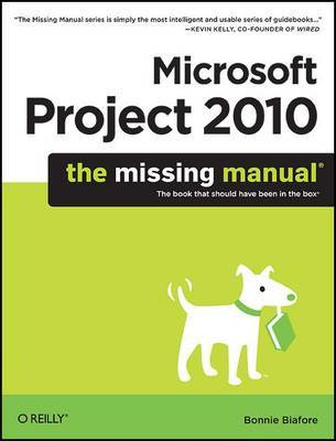 Microsoft Project 2010: The Missing Manual by Bonnie Biafore