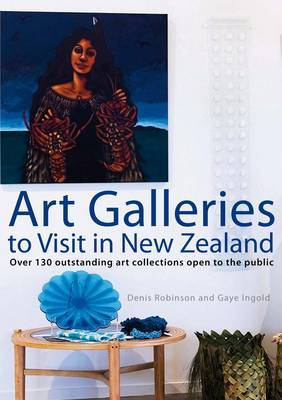 Art Galleries to Visit in New Zealand by Denis Robinson