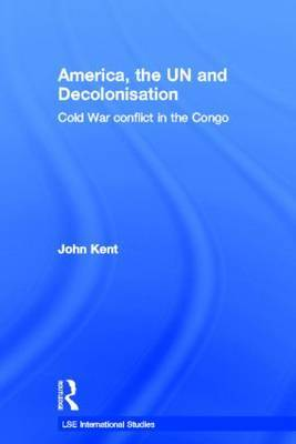 America, the UN and Decolonisation by John Kent