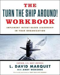 The Turn the Ship Around! Workbook by L David Marquet