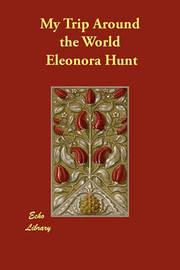 My Trip Around the World by Eleonora Hunt