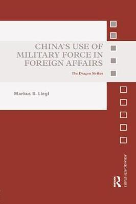 China's Use of Military Force in Foreign Affairs by Markus B Liegl
