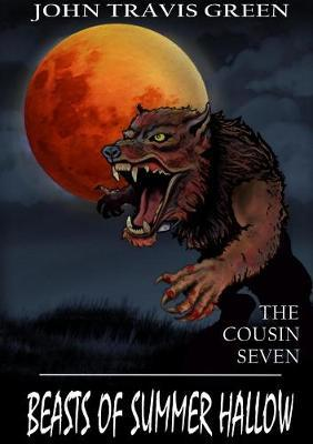The Cousin Seven: Beasts of Summer Hallow by John Travis Green