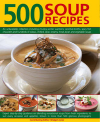 500 Soup Recipes: An Unbeatable Collection Including Chunky Winter Warmers, Oriental Broths, Spicy Fish Chowders and Hundreds of Classic, Chilled, Clear, Creamy, Meat, Bean and Vegetable Soups by Bridget Jones image