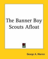 The Banner Boy Scouts Afloat by George A. Warren