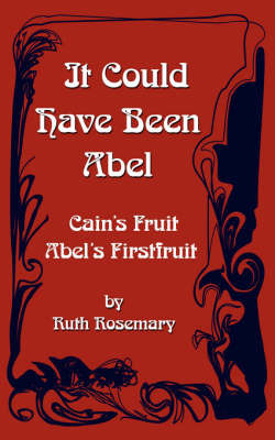It Could Have Been Abel by Ruth Rosemary