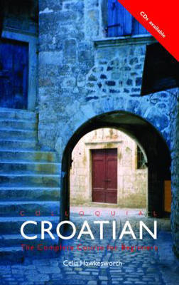 Colloquial Croatian: The Complete Course for Beginners by Celia Hawkesworth