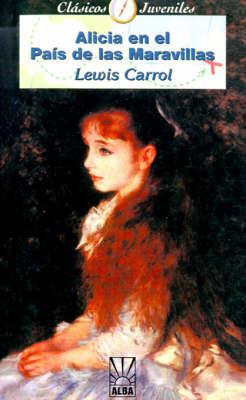 Alicia En El Pais De Las Marvillas by Lewis Carroll