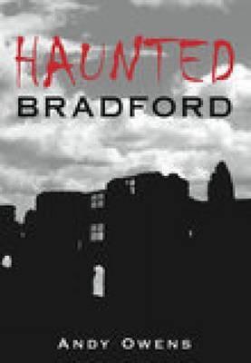 Haunted Bradford by Andy Owens
