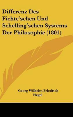 Differenz Des Fichte'schen Und Schelling'schen Systems Der Philosophie (1801) by Georg Wilhelm Friedrich Hegel